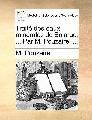 Trait Des Eaux Minrales de Balaruc, ... Par M. Pouzaire, ...