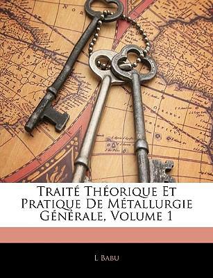 Traite Theorique Et Pratique de Metallurgie Generale, Volume 1 9781143304149