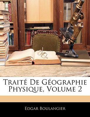 Traite de Geographie Physique, Volume 2 9781143378041