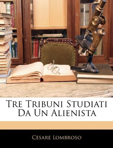 Tre Tribuni Studiati Da Un Alienista 9781143915277