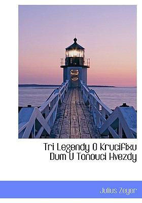 Tri Legendy O Krucifixu Dum U Tonouci Hvezdy 9781140002123