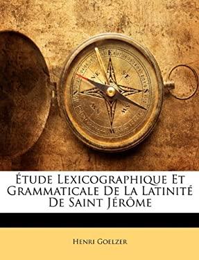 Tude Lexicographique Et Grammaticale de La Latinit de Saint Jrme 9781146802017