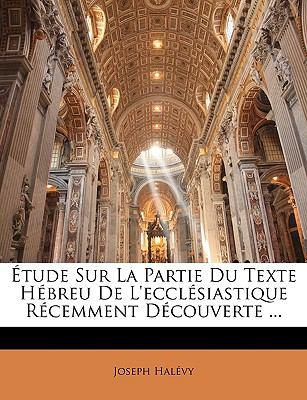 Tude Sur La Partie Du Texte Hbreu de L'Ecclsiastique Rcemment Dcouverte ... 9781147954081