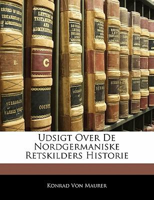 Udsigt Over de Nordgermaniske Retskilders Historie 9781141411801