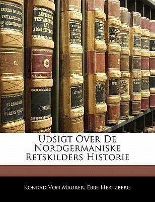 Udsigt Over de Nordgermaniske Retskilders Historie 9781141598878