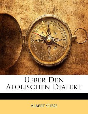 Ueber Den Aeolischen Dialekt 9781142145408