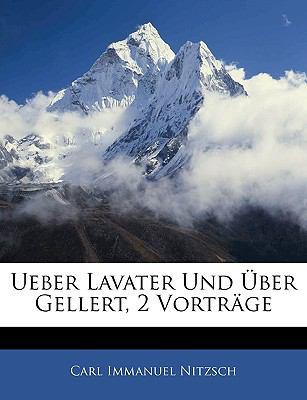 Ueuber Lavater Und Uber Gellert, Zwei Vortr GE 9781143303678
