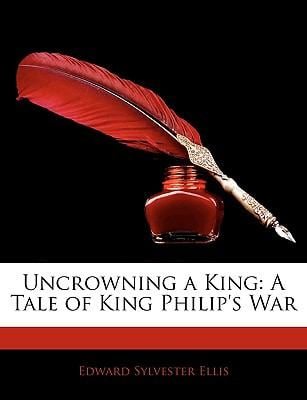 Uncrowning a King: A Tale of King Philip's War 9781144605955