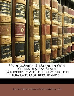 Underdniga Utltanden Och Yttranden Angende Lroverkskomitns Den 25 Augusti 1884 Daterade Betnkande ... 9781149045800