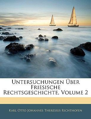 Untersuchungen Uber Friesische Rechtsgeschichte, Volume 2 9781143379765