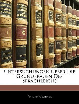 Untersuchungen Ueber Die Grundfragen Des Sprachlebens 9781143239632