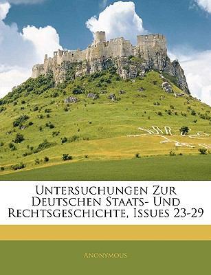 Untersuchungen Zur Deutschen Staats- Und Rechtsgeschichte, Issues 23-29 9781143304811