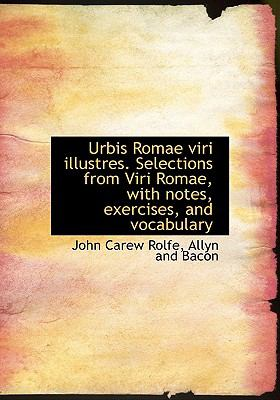 Urbis Romae Viri Illustres. Selections from Viri Romae, with Notes, Exercises, and Vocabulary 9781140483502