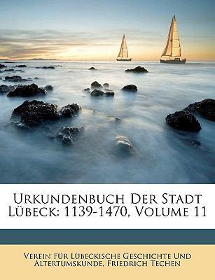 Urkundenbuch Der Stadt Lbeck: 1139-1470, Volume 11 9781149785904