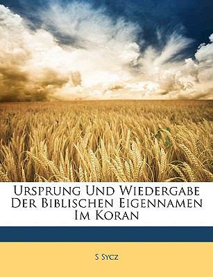 Ursprung Und Wiedergabe Der Biblischen Eigennamen Im Koran 9781149083178
