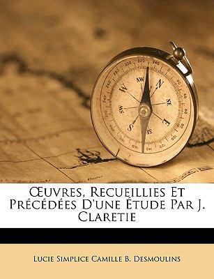 Uvres, Recueillies Et Prcdes D'Une Tude Par J. Claretie 9781149241301