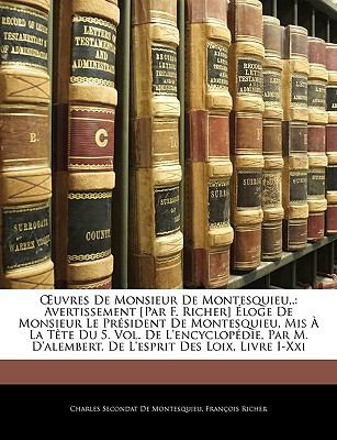 Uvres de Monsieur de Montesquieu, .: Avertissement [Par F. Richer] Loge de Monsieur Le Prsident de Montesquieu, MIS La Tte Du 5. Vol. de L'Encyclopdie 9781143812729