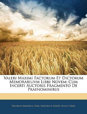 Valeri Maximi Factorum Et Dictorum Memorabilivm Libri Novem: Cum Incerti Auctoris Fragmento de Praenominibus 9781143773020