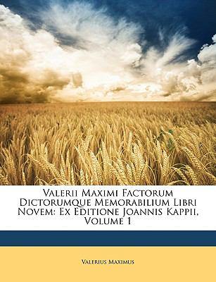 Valerii Maximi Factorum Dictorumque Memorabilium Libri Novem: Ex Editione Joannis Kappii, Volume 1 9781146335980