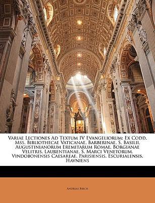 Variae Lectiones Ad Textum IV Evangeliorum: Ex Codd. Mss. Bibliothecae Vaticanae, Barberinae, S. Basilii, Augustinianorum Eremitarum Romae, Borgianae 9781143793097