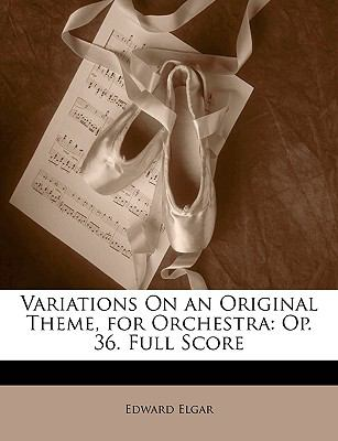 Variations on an Original Theme, for Orchestra: Op. 36. Full Score 9781147674644