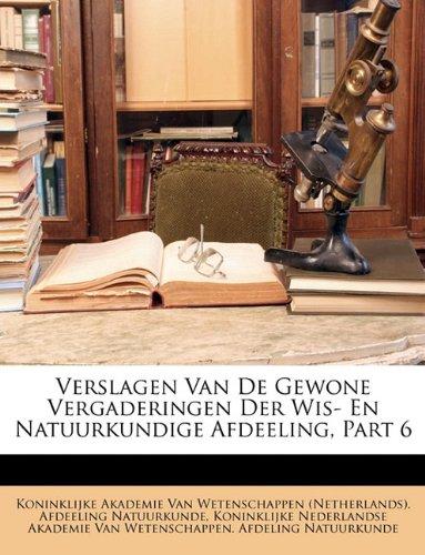 Verslagen Van de Gewone Vergaderingen Der Wis- En Natuurkundige Afdeeling, Part 6 9781148207292