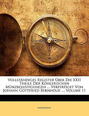 Vollst Ndiges Register Uber Die XXII Theile Der K Hlerischen M Nzbelustigungen ... Verfertiget Von Johann Gottfried Uber Nhold ..., Volume 11 9781148076157