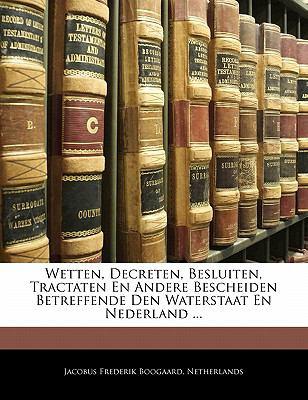 Wetten, Decreten, Besluiten, Tractaten En Andere Bescheiden Betreffende Den Waterstaat En Nederland ...