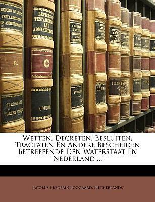 Wetten, Decreten, Besluiten, Tractaten En Andere Bescheiden Betreffende Den Waterstaat En Nederland ... 9781149955024