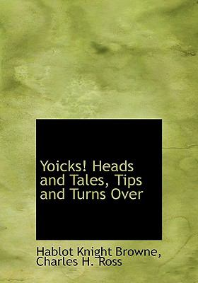 Yoicks! Heads and Tales, Tips and Turns Over 9781140517849