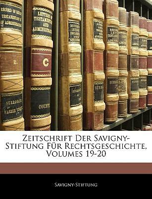 Zeitschrift Der Savigny-Stiftung Fur Rechtsgeschichte, Volumes 19-20 9781143336249
