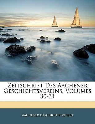 Zeitschrift Des Aachener Geschichtsvereins, Volumes 30-31 9781143351969