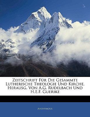 Zeitschrift Fur Die Gesammte Lutherische Theologie Und Kirche, Herausg. Von A.G. Rudelbach Und H.E.F. Guerike 9781143387302