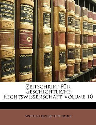 Zeitschrift Fr Geschichtliche Rechtswissenschaft, Volume 10 9781147747348