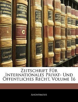Zeitschrift Fur Internationales Privat- Und Offentliches Recht, Volume 16 9781143349171