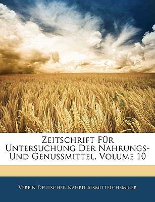 Zeitschrift Fur Untersuchung Der Nahrungs- Und Genussmittel, Volume 10 9781143378898