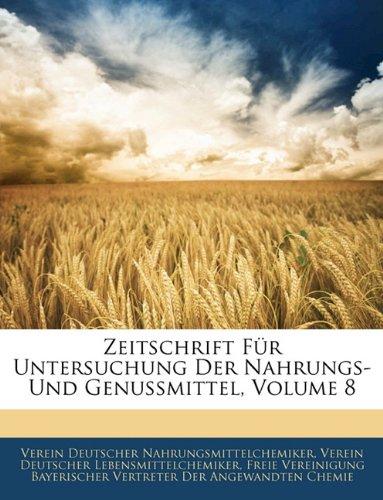 Zeitschrift Fur Untersuchung Der Nahrungs- Und Genussmittel, Volume 8 9781143905896