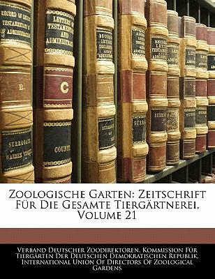 Zoologische Garten: Zeitschrift F R Die Gesamte Tierg Rtnerei, Volume 21 9781142635411