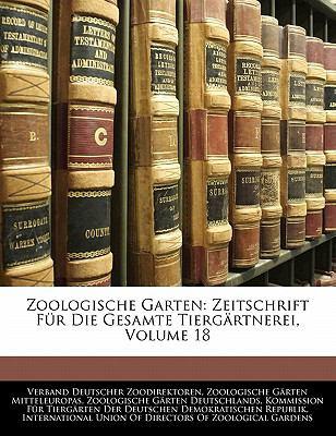 Zoologische Garten: Zeitschrift F R Die Gesamte Tierg Rtnerei, Volume 18 9781142736699