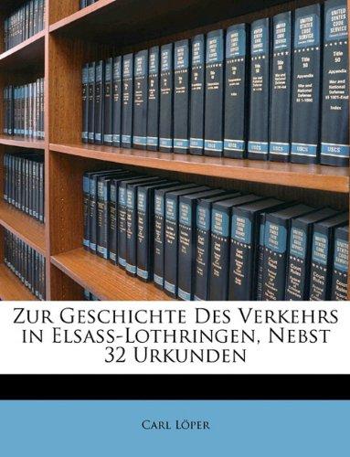Zur Geschichte Des Verkehrs in Elsass-Lothringen,
