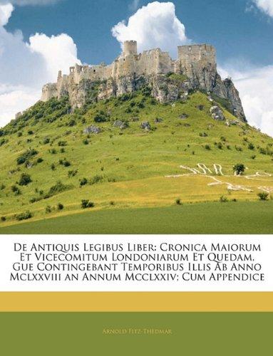 de Antiquis Legibus Liber: Cronica Maiorum Et Vicecomitum Londoniarum Et Quedam, Gue Contingebant Temporibus Illis AB Anno MCLXXVIII an Annum MCC