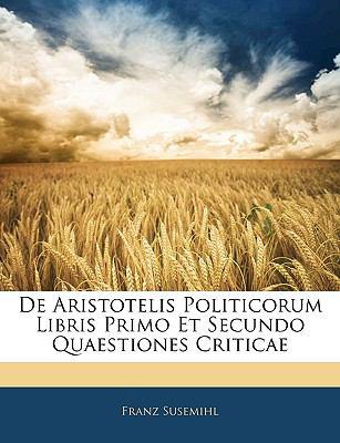 de Aristotelis Politicorum Libris Primo Et Secundo Quaestiones Criticae 9781145460331