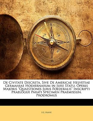 de Civitate Discreta, Sive de Americae Helvetiae Germaniae Hodiernarum in Jure Statu. Operis Majoris