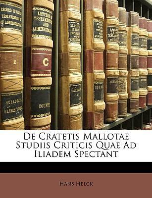 de Cratetis Mallotae Studiis Criticis Quae Ad Iliadem Spectant 9781147853230