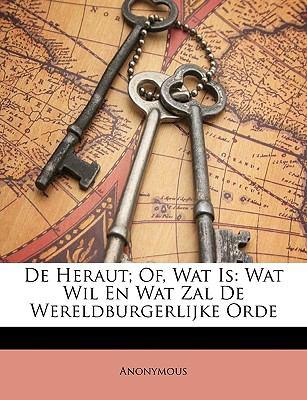 de Heraut; Of, Wat Is: Wat Wil En Wat Zal de Wereldburgerlijke Orde 9781148377315