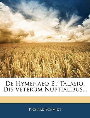 de Hymenaeo Et Talasio, Dis Veterum Nuptialibus... 9781145619104