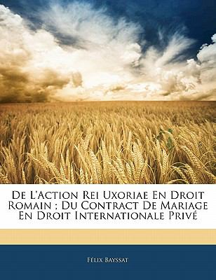 de L'Action Rei Uxoriae En Droit Romain; Du Contract de Mariage En Droit Internationale Priv