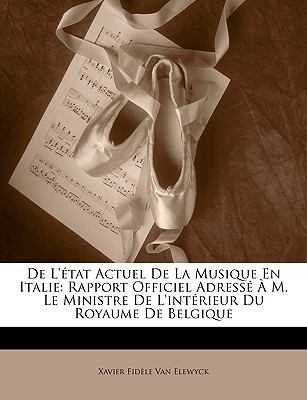 de L'Tat Actuel de La Musique En Italie: Rapport Officiel Adress M. Le Ministre de L'Intrieur Du Royaume de Belgique 9781147972405