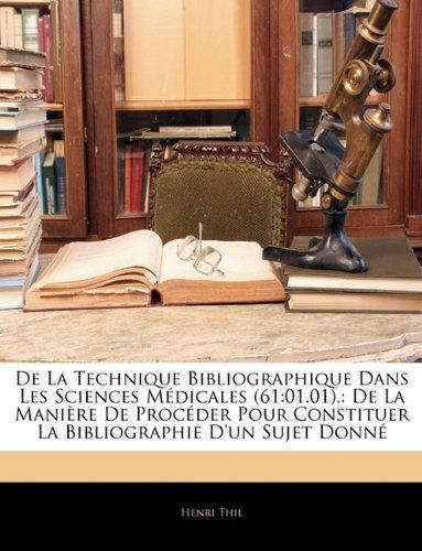 de La Technique Bibliographique Dans Les Sciences Medicales (61: 01.01).: de La Maniere de Proceder Pour Constituer La Bibliographie D'Un Sujet Donne 9781143363177