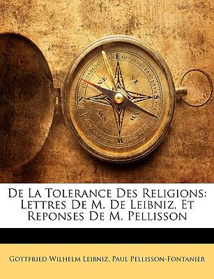 de La Tolerance Des Religions: Lettres de M. de Leibniz, Et Reponses de M. Pellisson 9781148238821